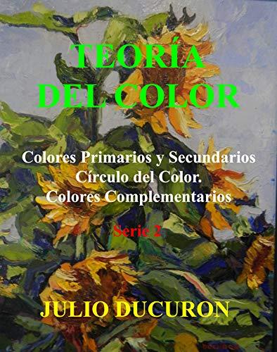 TEORÍA DEL COLOR: Colores Primarios y Secundarios. Círculo del Color. Colores Complementarios. Serie 2 por JULIO DUCURON