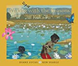 Walking with the Seasons in Kakadu, Diane Lucas, 174114471X