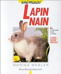 Le lapin nain : Bien le soigner, Bien le nourrir, Bien le comprendre par Wegler