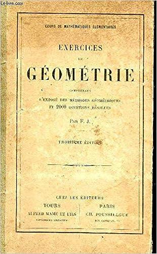 Amazon Fr Exercices De Geometrie Comprenant L Expose Des Methodes Geometriques Et 2000 Questions Resolues Cours De Mathematiques Elementaires Troisieme Edition F J Livres