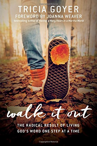 Walk It Out: The Radical Result of Living God's Word One S