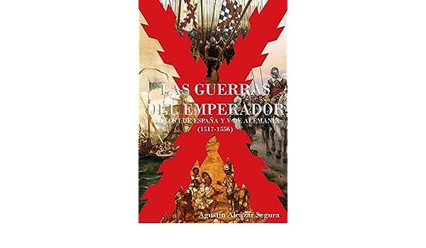 Amazon.com: Las Guerras del Emperador: Carlos I de España y V de Alemania (1517-1556) (Spanish Edition) eBook: Agustín Alcázar Segura: Kindle Store
