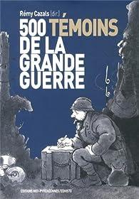 500 témoins de la Grande Guerre par Rémy Cazals