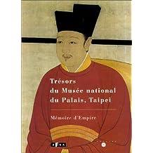 TRÉSORS DU MUSÉE NATIONAL DU PALAIS, TAIPEI : MÉMOIRE D'EMPIRE