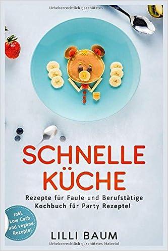 Schnelle Kuche Rezepte Fur Faule Und Berufstatige Kochbuch Fur