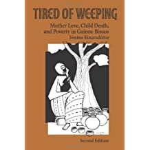 Tired of Weeping: Mother Love, Child Death, and Poverty in Guinea-Bissau (Women in Africa and the Diaspora)