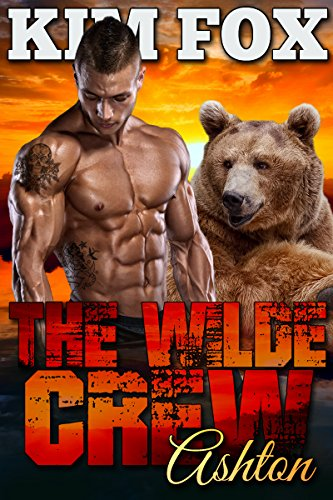 The Wilde Crew: Ashton: A paranormal bear shifter romance (The Shifters of Wilde Ranch Book 3)