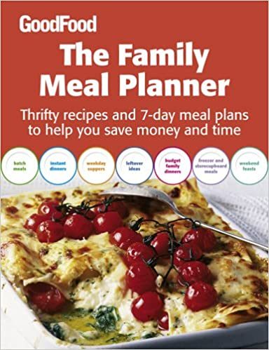 Good food the family meal planner thrifty recipes and 7 day meal good food the family meal planner thrifty recipes and 7 day meal plans to help you save time and money amazon bbc good food magazine books forumfinder Gallery