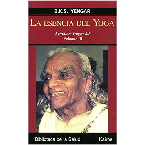 ESENCIA DEL YOGA (VOL.3), LA: B. K. S. IYENGAR ...