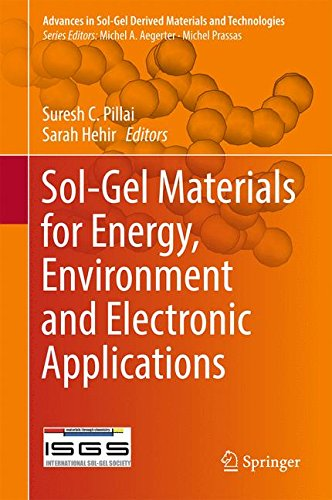 Sol Gel Materials For Energy  Environment And Electronic Applications  Advances In Sol Gel Derived Materials And Technologies