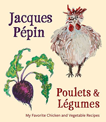 Jacques Pépin Poulets & Légumes: My Favorite Chicken & Vegetable Recipes cover