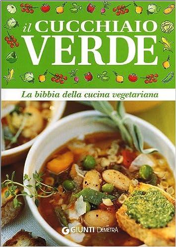 amazon.it: il cucchiaio verde. la bibbia della cucina vegetariana ... - Libri Cucina Vegana
