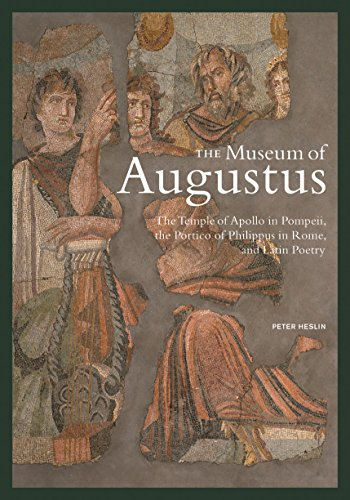 The Museum of Augustus: The Temple of Apollo in Pompeii, the Portico of Philippus in Rome, and Latin Poetry