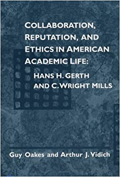 Collaboration, Reputation, and Ethics in American Academic Life: HANS H. GERTH AND C. WRIGHT MILLS