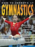 How to Improve at Gymnastics, Andrew D. Walker and Heather E. Brown, 0778735737