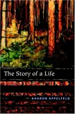 The Story of a Life, Aharon Appelfeld, 0805241787