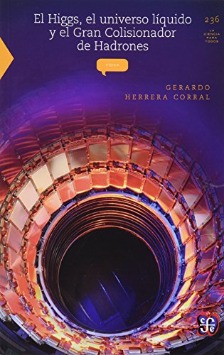 Descargar Libro El Higgs, El Universo Líquido Y El Gran Colisionador De Hadrones Gerardo Herrera Corral