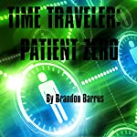 Time Traveler: Patient Zero | Brandon Barrus