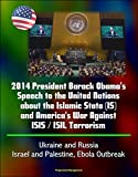 "This ebook presents the complete text of President Barack Obama's September 24, 2014 speech to the United Nations, along with his 2013 UN speech, and additional material.""There is a pervasive unease in the world,"" President Obama said as he stood bef..."