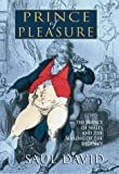 Prince of Pleasure: The Prince of Wales and the Making of the Regency