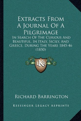 Download Extracts From A Journal Of A Pilgrimage: In Search Of The Curious And Beautiful, In Italy, Sicily, And Greece, During The Years 1845-46 (1850) PDF