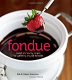 Fondue: Sweet and savory recipes for gathering around the table by
