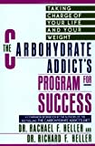 The Carbohydrate Addict's Program for Success, Rachael F. Heller and Richard F. Heller, 0452269334