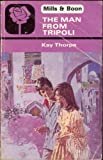 Front cover for the book The Man from Tripoli by Kay Thorpe