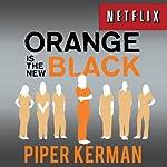 Orange is the New Black: My Year in a Women's Prison | Piper Kerman
