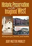 Historic Preservation and the Imagined West, Judy Mattivi Morley, 070061477X