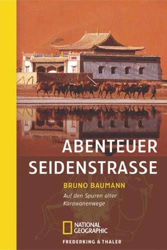 Abenteuer Seidenstrasse: Auf den Spuren alter Karawanenwege (National Geographic Taschenbücher)