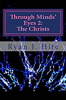 Through Minds Eyes 2: The Christs by [Hite, Ryan]
