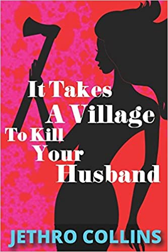It Takes A Village To Kill Your Husband