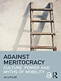 Against Meritocracy: Culture, power and myths of mobility