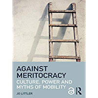 Against Meritocracy (Open Access): Culture, power and myths of mobility (English Edition)