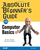 The Absolute Beginner's Guide to Computer Basics, Michael Miller, 0789728966