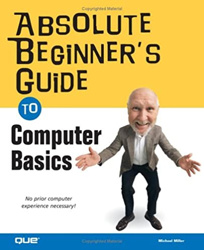 absolute beginner s guide to computer basics absolute beginner s rh amazon com beginners guide on how to use a computer beginners guide to using a pc