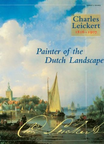 Charles Leickert 1816-1907: Painter Of The Dutch Landscape