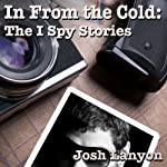 In From the Cold: The I Spy Stories: I Spy Something, Volume 1 | Josh Lanyon
