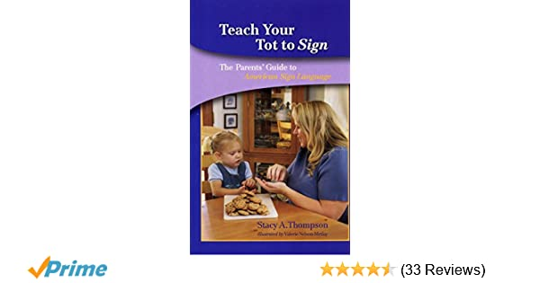 Teach Your Tot to Sign: The Parents' Guide to American Sign