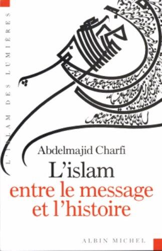 Islam Entre Le Message Et L'Histoire (L') (Collections Spiritualites) (French Edition)