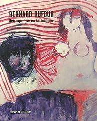 Bernard Dufour : Rétrospective en 40 tableaux par Fabrice Hergott