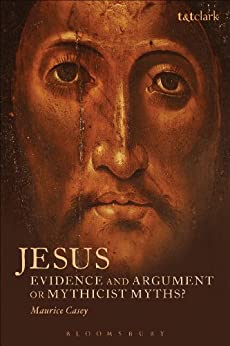 Jesus: Evidence and Argument or Mythicist Myths? (Biblical Studies) by [Casey, Maurice]