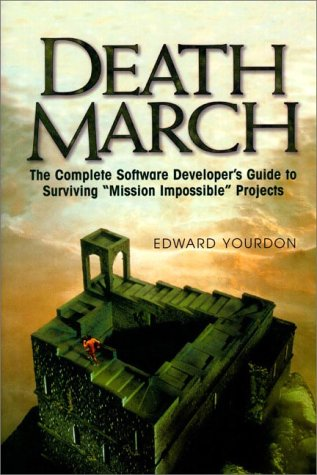 "Death March: The Complete Software Developer's Guide to Surviving ""Mission Impossible"" Projects (Yourdon Computing Series)"
