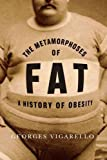 The Metamorphoses of Fat: A History of Obesity (European Perspectives: A Series in Social Thought and Cultural Criticism)