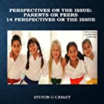Perspectives on the Issue: Parents or Peers: 14 Perspectives on the Issue | Steven G Carley