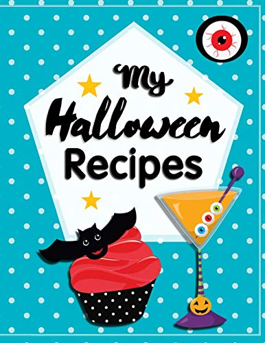 My Halloween Recipes: Blank Recipe Book For Kids To Write In Their Startling Sweets And Thrilling Treats (Cooking With Kids) -
