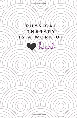 Physical Therapy is a Work of Heart: PT Notebook; Cute Physical Therapy Journal; Trendy PT Student Gift; Gift for Physical Therapists and PT students