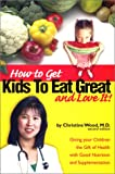 How to Get Kids to Eat Great and Love It!, Christine Wood, 1580000975