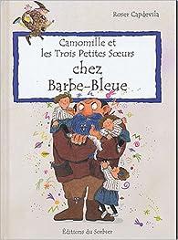Télécharger Camomille et les Trois Petites Soeurs : Chez Barbe bleue PDF Roser Capdevila
